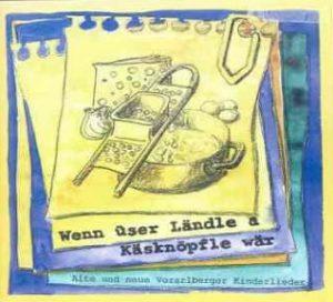 CD Wenn üser Ländle a Käsknöpfle wär – Alte und neue Vorarlberger Kinderlieder