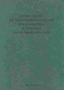 Auf den Spuren der Volksmusikforschung und Volksmusikpflege in Vorarlberg und im Appenzeller Land